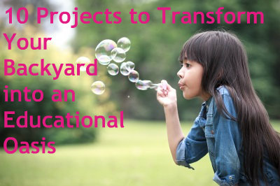 10 Projects to Transform Your Backyard into an Educational ...