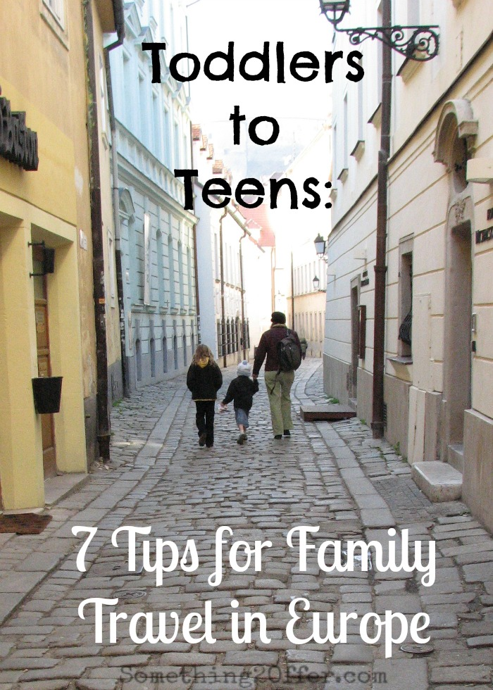 Toddlers to Teens: 7 Tips for Family Travel in Europe
