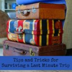 Tips and Tricks for Surviving a Last Minute Trip